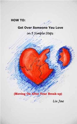 How To Get Over Someone You Love In 5 Simple Steps Moving On After Your Breakup Moving On After Your Breakup By Liv Jae