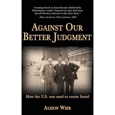 Against Our Better Judgment: The Hidden History of How the United ...