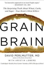 Grain Brain: The Surprising Truth about Wheat, Carbs,  and Sugar--Your Brain's Silent Killers Pdf Book