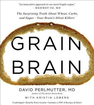 Download Grain Brain: The Surprising Truth about Wheat, Carbs, and Sugar--Your Brain's Silent Killers