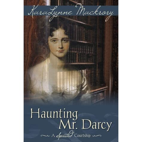 Haunting Mr  Darcy   A Spirited Courtship by KaraLynne Mackrory