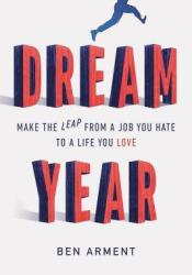 Dream Year: Make the Leap from a Job You Hate to a Life You Love Pdf Book