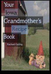 Your Iowa Grandmother's Recipe Book Pdf Book