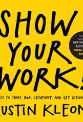 Show Your Work!: 10 Ways to Share Your Creativity and Get Discovered Book Pdf