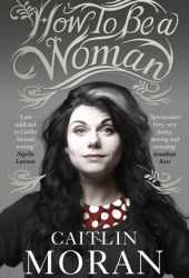 How to Be a Woman Pdf Book