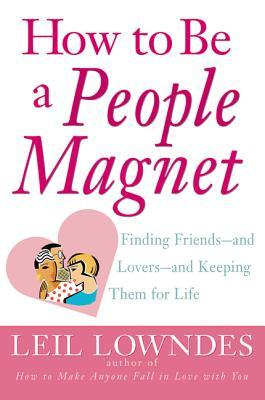 Download How to Be a People Magnet: Finding Friends--And Lovers--And Keeping Them for Life
