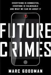 Future Crimes: Everything Is Connected, Everyone Is Vulnerable, and What We Can Do About It Book Pdf