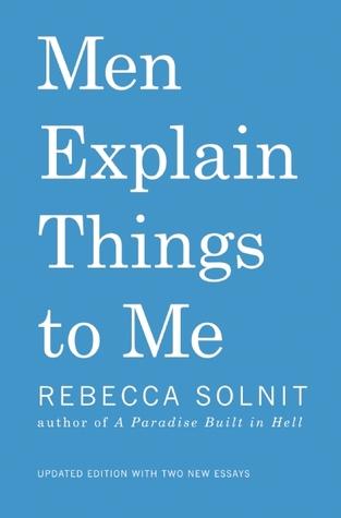 "Image result for Men Explain Things To Me - Rebecca Solnit"""