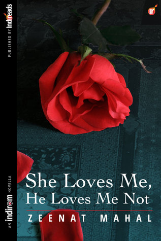She Loves Me, He Loves Me Not by Zeenat Mahal