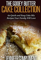 The Gooey Butter Cake Collection: 60 Quick and Easy Cake Mix Recipes Your Family Will Love Book Pdf