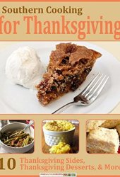 Southern Cooking for Thanksgiving: 10 Thanksgiving Sides, Thanksgiving Desserts, & More Book Pdf