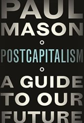 Postcapitalism: A Guide to Our Future Book Pdf