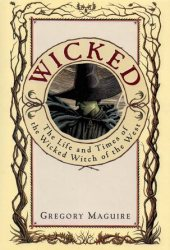 Wicked: The Life and Times of the Wicked Witch of the West (The Wicked Years, #1) Pdf Book