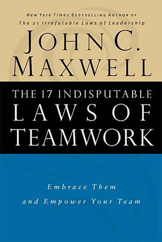 Download The 17 Indisputable Laws of Teamwork: Embrace Them and Empower Your Team