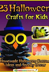 23 Halloween Crafts for Kids: Homemade Halloween Costume Ideas and Spooky Decor Book Pdf