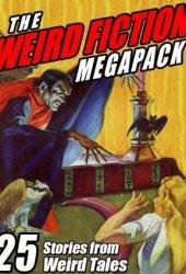 The Weird Fiction Megapack: 25 Stories from Weird Tales Book Pdf