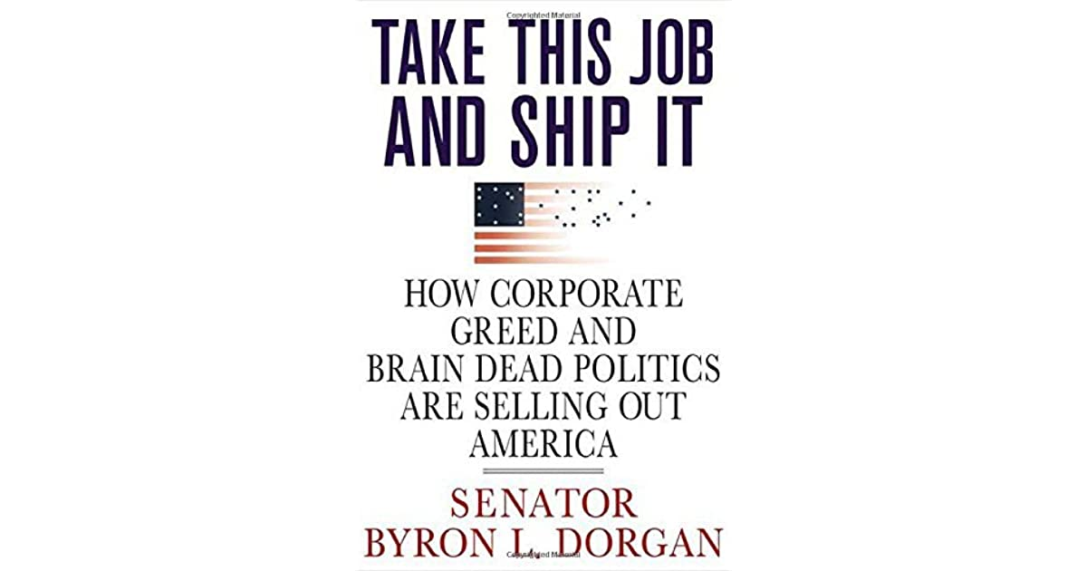 Take This Job And Ship It: How Corporate Greed And Brain