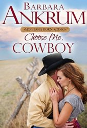 Choose Me, Cowboy (77th Copper Mountain Rodeo #4; Canadays of Montana #2) Book Pdf
