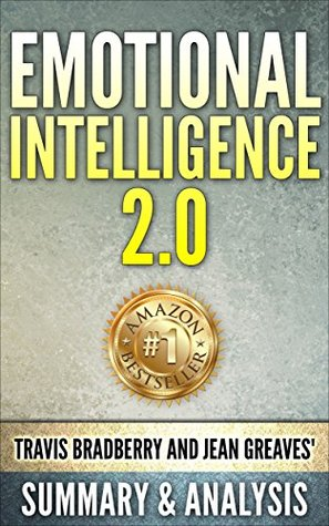 Download Emotional Intelligence 2.0: by Travis Bradberry and Jean Greaves, Cheat Sheet | Summary & Analysis of Emotional Intelligence 2.0