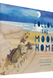 Follow the Moon Home: A Tale of One Idea, Twenty Kids, and a Hundred Sea Turtles (Children's Story Books, Sea Turtle Gifts, Moon Books for Kids, Children's Environment Books, Kid's Turtle Books) Book Pdf
