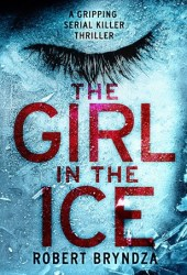 The Girl in the Ice (Detective Erika Foster, #1) Book Pdf