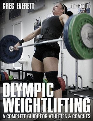 Download Olympic Weightlifting: A Complete Guide for Athletes & Coaches