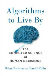 Algorithms to Live By: The Computer Science of Human Decisions Pdf Book