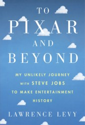 To Pixar and Beyond: My Unlikely Journey with Steve Jobs to Make Entertainment History Book Pdf