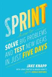 Sprint: How to Solve Big Problems and Test New Ideas in Just Five Days Book Pdf