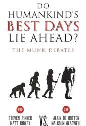 Do Humankind's Best Days Lie Ahead?: The Munk Debates Book Pdf