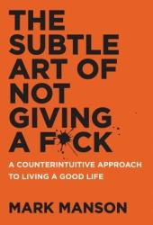 The Subtle Art of Not Giving a F*ck: A Counterintuitive Approach to Living a Good Life Pdf Book
