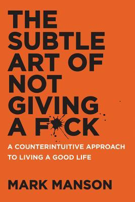 Download The Subtle Art of Not Giving a F*ck: A Counterintuitive Approach to Living a Good Life