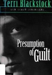 Presumption of Guilt (Sun Coast Chronicles, #4) Book by Terri Blackstock