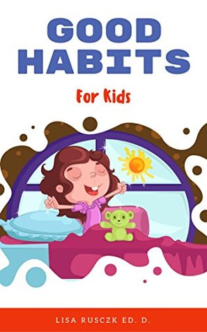 Good Habits For Kids By Lisa M Rusczyk