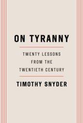 On Tyranny: Twenty Lessons from the Twentieth Century Pdf Book