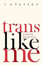 Cover of Trans Like Me: A Journey for All of Us