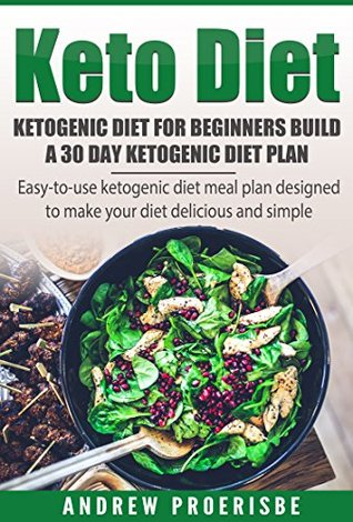 Download Keto Diet: Ketogenic Diet for Beginners Build A 30 Day Ketogenic Diet Plan