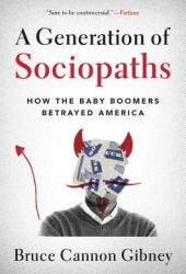 A Generation of Sociopaths: How the Baby Boomers Betrayed America Book Pdf