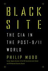 Black Site: The CIA in the Post-9/11 World Pdf Book