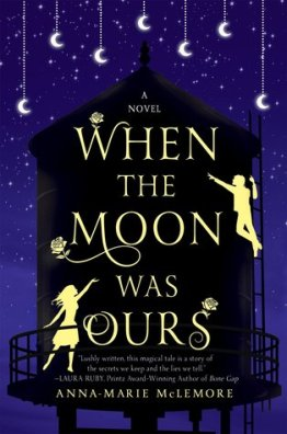 "Cover of ""When the Moon Was Ours"" by Anna-Marie McLemore."