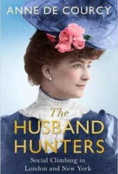 The Husband Hunters: Social Climbing in London and New York Book Pdf