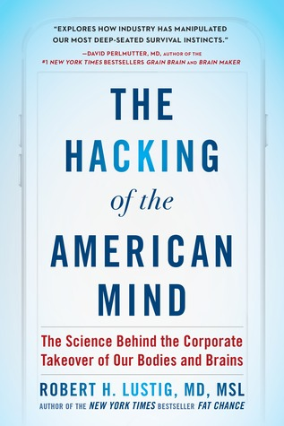 Download The Hacking of the American Mind: The Science Behind the Corporate Takeover of Our Bodies and Brains