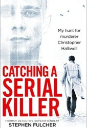 Catching a Serial Killer: My hunt for murderer Christopher Halliwell Book Pdf