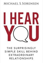 I Hear You: The Surprisingly Simple Skill Behind Extraordinary Relationships Book Pdf