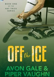 Off the Ice  (Hat Trick, #1) Book by Avon Gale