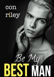 Be My Best Man Book by Con Riley