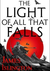 The Light of All That Falls (The Licanius Trilogy, #3) Book by James Islington