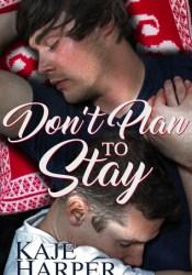 Don't Plan to Stay Book by Kaje Harper