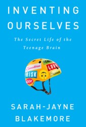 Inventing Ourselves: The Secret Life of the Teenage Brain Book Pdf