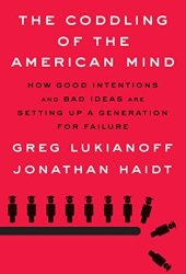 The Coddling of the American Mind: How Good Intentions and Bad Ideas Are Setting Up a Generation for Failure Book Pdf